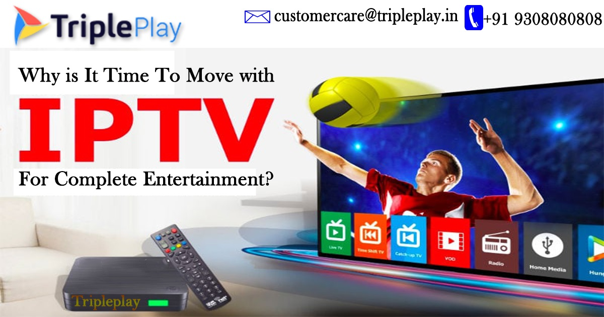 why is it time to move with iptv for complete entertainment ?